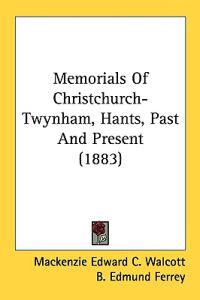 Memorials of Christchurch-twynham, Hants, Past and Present