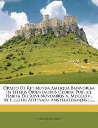 Oratio De Retinenda Antiqua Batavorum In Literis Orientalibus Gloria: Publice Habita Die Xxvi Novembris A. Mdccciv... In Illustri Athenaeo Amstelaedam