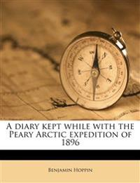 A diary kept while with the Peary Arctic expedition of 1896