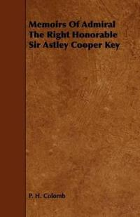 Memoirs of Admiral the Right Honorable Sir Astley Cooper Key