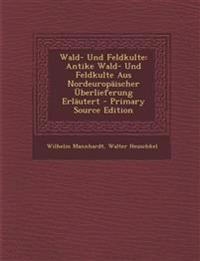 Wald- Und Feldkulte: Antike Wald- Und Feldkulte Aus Nordeuropäischer Überlieferung Erläutert - Primary Source Edition