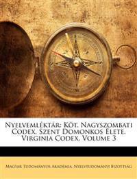 Nyelvemléktár: Köt. Nagyszombati Codex. Szent Domonkos Élete. Virginia Codex, Volume 3