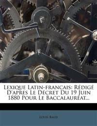 Lexique Latin-francais: Rédigé D'apres Le Décret Du 19 Juin 1880 Pour Le Baccalauréat...