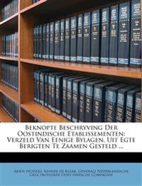 Beknopte Beschryving Der Oostindische Etablissementen: Verzeld Van Eenige Bylagen, Uit Egte Berigten Te Zaamen Gesteld ...