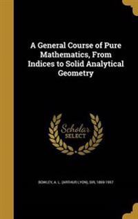 GENERAL COURSE OF PURE MATHEMA