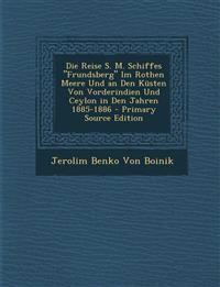 """Die Reise S. M. Schiffes """"Frundsberg"""" Im Rothen Meere Und an Den Küsten Von Vorderindien Und Ceylon in Den Jahren 1885-1886 - Primary Source Edition"""