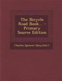The Bicycle Road Book... - Primary Source Edition