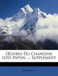 Œuvres Du Chanoine Loys Papon ...: Supplément