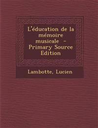 L'éducation de la mémoire musicale  - Primary Source Edition
