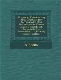 Ursprung, Entwickelung Und Schicksale Der Taufgesinnten Oder Mennoniten in Kurzen Zugen Ubersichtlich Dargestellt Von Frauenhand ... - Primary Source
