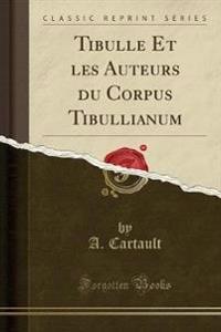 Tibulle Et les Auteurs du Corpus Tibullianum (Classic Reprint)