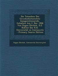 Die Tatsachen Des Gewohnheitsrechts: Inaugurationsrede, Gehalten Am 2. Dez. 1906 Von Eugen Ehrlich, D.Z. Rektor Der K.K. Universität in Czernowitz - P