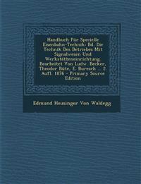 Handbuch Fur Specielle Eisenbahn-Technik: Bd. Die Technik Des Betriebes Mit Signalwesen Und Werkstatteneinrichtung. Bearbeitet Von Ludw. Becker, Theod