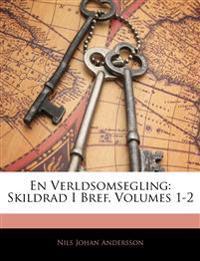 En Verldsomsegling: Skildrad I Bref, Volumes 1-2