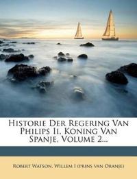 Historie Der Regering Van Philips Ii, Koning Van Spanje, Volume 2...
