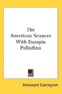 The American Seances With Eusapia Palladino