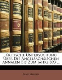 Kritische Untersuchung Über Die Angelsächsischen Annalen Bis Zum Jahre 893 ...