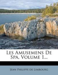 Les Amusemens De Spa, Volume 1...
