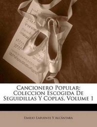 Cancionero Popular: Coleccion Escogida De Seguidillas Y Coplas, Volume 1