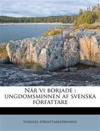 När vi började : ungdomsminnen af svenska författare