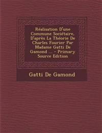 Réalisation D'une Commune Sociétaire, D'après La Théorie De Charles Fourier Par Madame Gatti De Gamond ... - Primary Source Edition