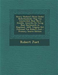 Henry Hudson's Reize Onder Nederlandsche Vlag Van Amsterdam Naar Nova Zembla, Amerika En Terug Naar Dartmouth in Engeland, 1609, Volgens Het Journaal