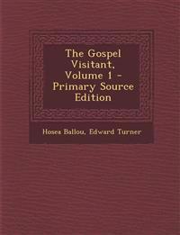 The Gospel Visitant, Volume 1 - Primary Source Edition