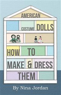 American Costume Dolls - How to Make and Dress Them