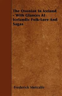 The Oxonian In Iceland - With Glances At Icelandic Folk-Lore And Sagas