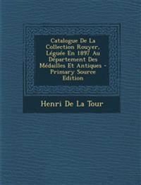 Catalogue de La Collection Rouyer, Leguee En 1897 Au Departement Des Medailles Et Antiques - Primary Source Edition
