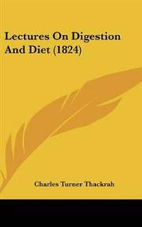 Lectures on Digestion and Diet