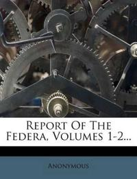 Report Of The Federa, Volumes 1-2...