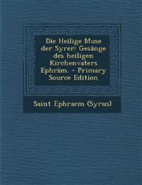 Die Heilige Muse der Syrer: Gesänge des heiligen Kirchenvaters Ephräm. - Primary Source Edition
