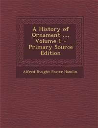 A History of Ornament ..., Volume 1 - Primary Source Edition