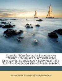 Egyházi Törvények Az Evangeliom Szerint Reformált Magyarországi Keresztyén Egyházban a Budapesti 1891-93 Ik Évi Országos Zsinat Megbizásából