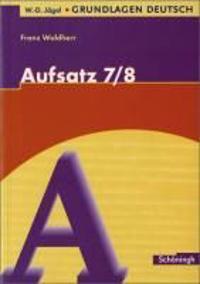 Grundlagen Deutsch. Aufsatz. 7./8. Schuljahr. Neugestaltung