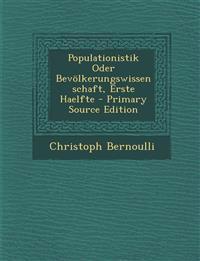 Populationistik Oder Bevolkerungswissenschaft, Erste Haelfte - Primary Source Edition