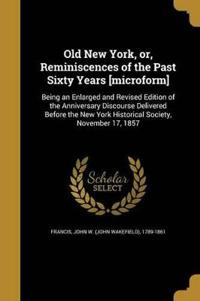 OLD NEW YORK OR REMINISCENCES