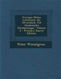 Sveriges Skona Litteratur: En Ofverblick VID Akademiska Forelasningar, Volume 3