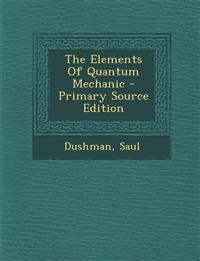 The Elements Of Quantum Mechanic - Primary Source Edition