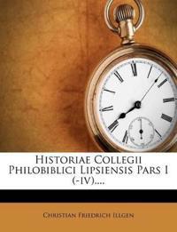 Historiae Collegii Philobiblici Lipsiensis Pars I (-iv)....