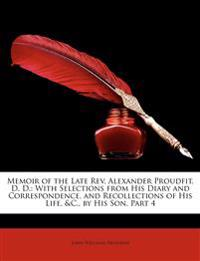 Memoir of the Late REV. Alexander Proudfit, D. D.: With Selections from His Diary and Correspondence, and Recollections of His Life, &C., by His Son,