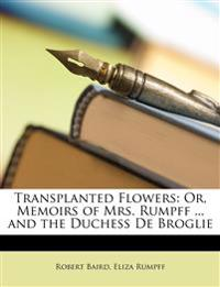 Transplanted Flowers: Or, Memoirs of Mrs. Rumpff ... and the Duchess de Broglie