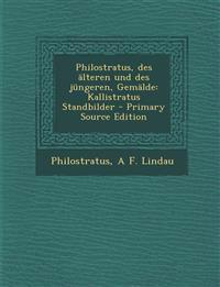 Philostratus, Des Alteren Und Des Jungeren, Gemalde: Kallistratus Standbilder - Primary Source Edition