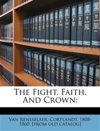 The Fight, Faith, And Crown: