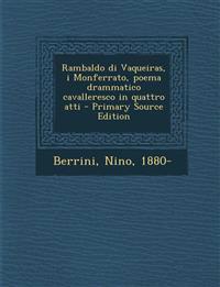 Rambaldo di Vaqueiras, i Monferrato, poema drammatico cavalleresco in quattro atti - Primary Source Edition