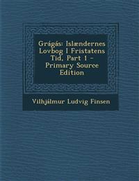 Gragas: Islaendernes Lovbog I Fristatens Tid, Part 1 - Primary Source Edition