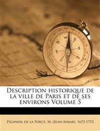 Description historique de la ville de Paris et de ses environs Volume 5