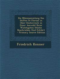 Die Munzsammlung Des Stiftes St Florian in Ober-Oesterreich in Einer Auswahl Ihrer Wichtigsten Stucke Beschrieben Und Erklart