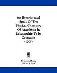 An Experimental Study of the Physical Chemistry of Anesthesia in Relationship to Its Causation